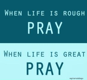 when life is great pray
